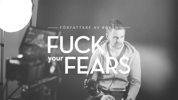 """Fuck your fears"""